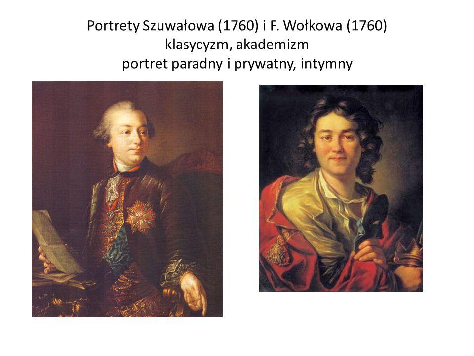 Portrety Szuwałowa (1760) i F. Wołkowa (1760) klasycyzm, akademizm portret paradny i prywatny, intymny