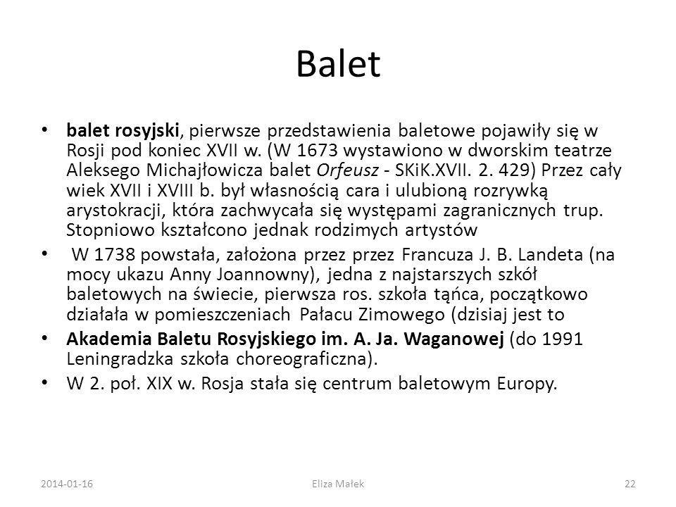 Balet balet rosyjski, pierwsze przedstawienia baletowe pojawiły się w Rosji pod koniec XVII w. (W 1673 wystawiono w dworskim teatrze Aleksego Michajło