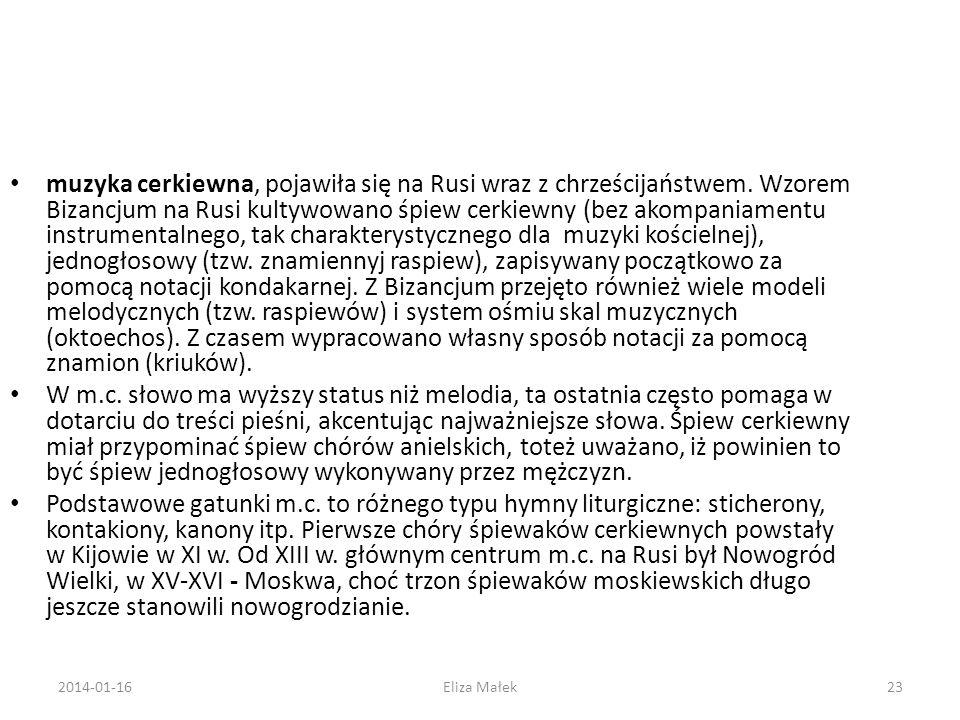 muzyka cerkiewna, pojawiła się na Rusi wraz z chrześcijaństwem. Wzorem Bizancjum na Rusi kultywowano śpiew cerkiewny (bez akompaniamentu instrumentaln