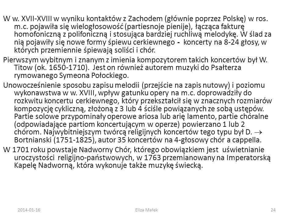 2014-01-16Eliza Małek24 W w. XVII-XVIII w wyniku kontaktów z Zachodem (głównie poprzez Polskę) w ros. m.c. pojawiła się wielogłosowość (partiesnoje pi