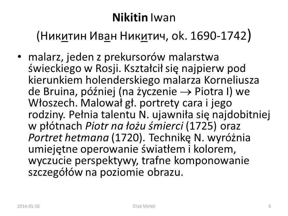 Nikitin Iwan (Никитин Иван Никитич, ok. 1690-1742 ) malarz, jeden z prekursorów malarstwa świeckiego w Rosji. Kształcił się najpierw pod kierunkiem ho