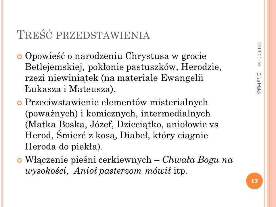 Eliza Małek 11 Wertep pojawia się w końcu XVII – pocz. XVIII w. jako naśladowanie polskich jasełek i białoruskiej batlejki (te z kolei z misteriów); F