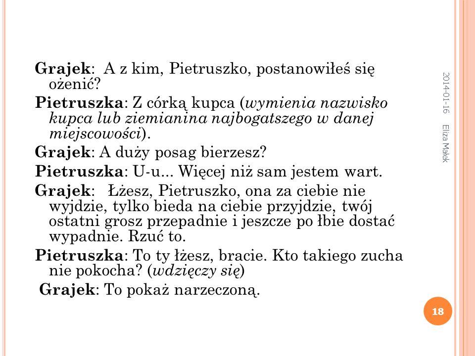 2014-01-16 Eliza Małek 17 Pietruszka wita się z publicznością, poczym zaczyna rozmowę z grajkiem (kataryniarzem): Pietruszka : Grajku! Grajek : Co pow