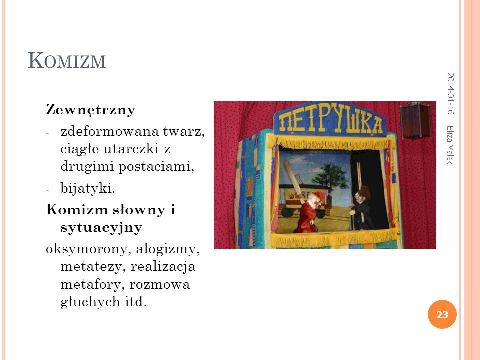 2014-01-16 Eliza Małek 22 B OHATER - KLOWN Deformacja twarzy - czerwony duży nos, wielkie śmiejące się usta, nierzadko garb, czapka z dzwoneczkami, jaskrawa odzież, piskliwy głos.