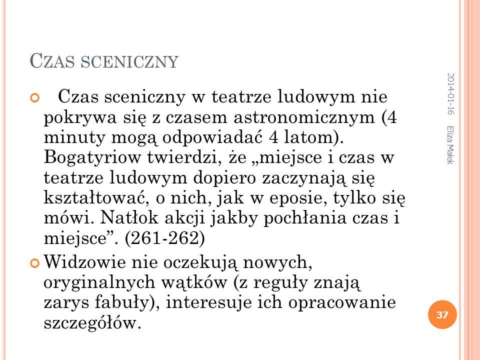 C ZAS SCENICZNY Czas sceniczny w teatrze ludowym nie pokrywa się z czasem astronomicznym (4 minuty mogą odpowiadać 4 latom).