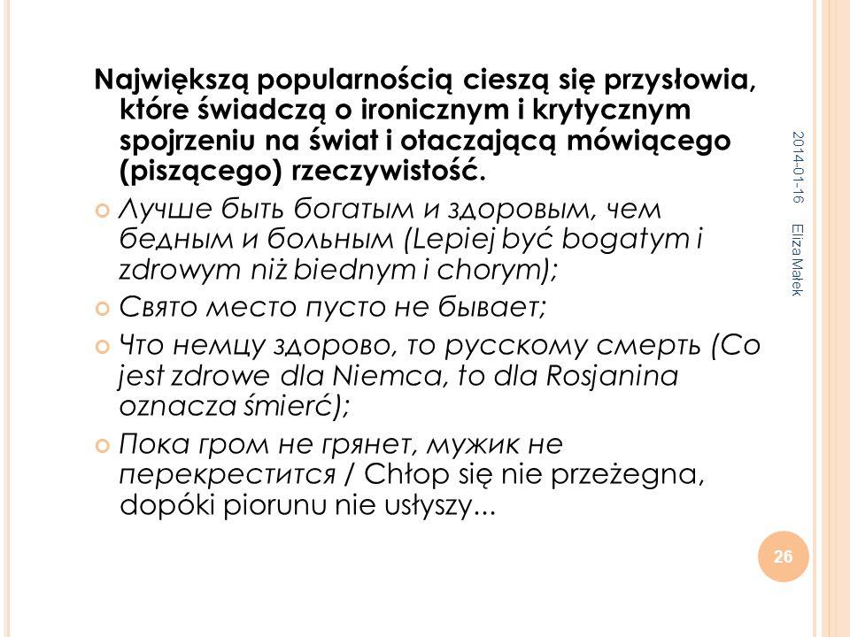 2014-01-16 Eliza Małek 26 Największą popularnością cieszą się przysłowia, które świadczą o ironicznym i krytycznym spojrzeniu na świat i otaczającą mó