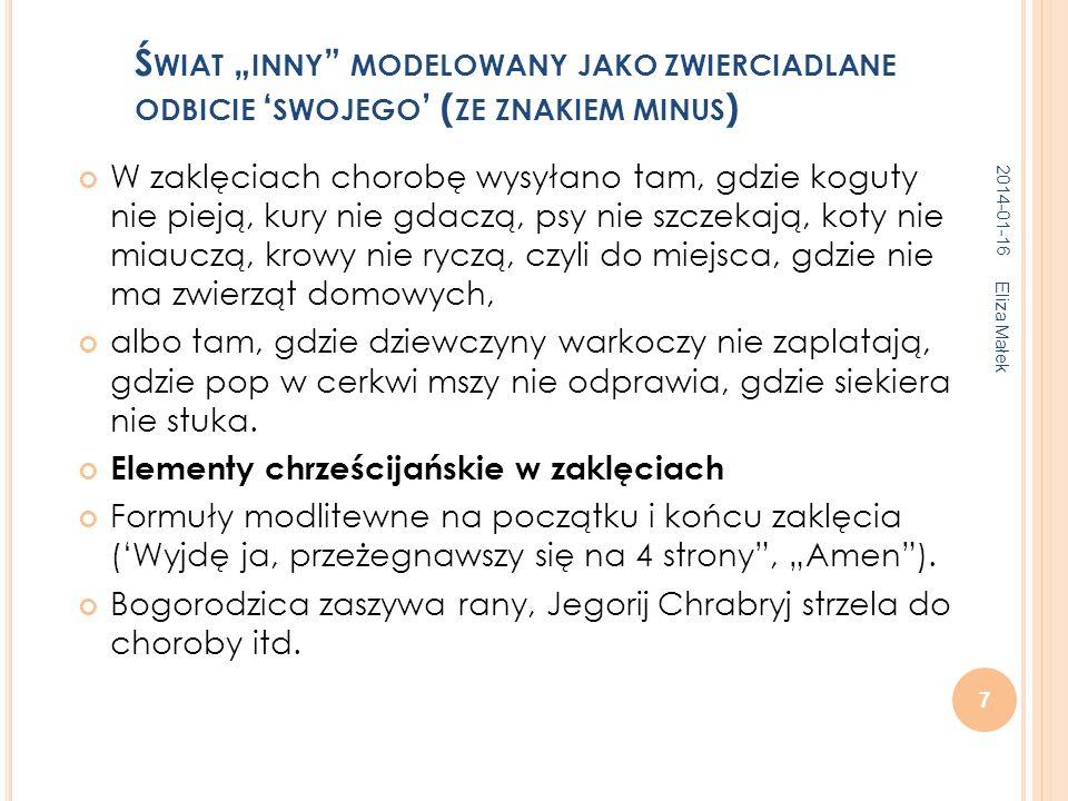 2014-01-16 Eliza Małek 7 Ś WIAT INNY MODELOWANY JAKO ZWIERCIADLANE ODBICIE SWOJEGO ( ZE ZNAKIEM MINUS ) W zaklęciach chorobę wysyłano tam, gdzie kogut