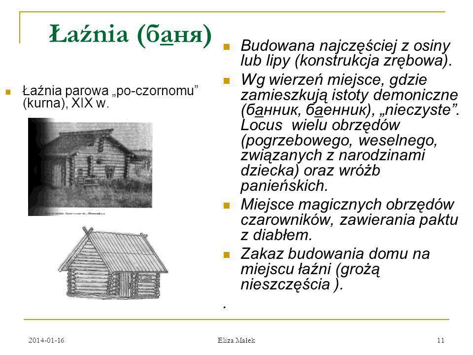 2014-01-16 Eliza Małek 11 Łaźnia (баня) Łaźnia parowa po-czornomu (kurna), XIX w. Budowana najczęściej z osiny lub lipy (konstrukcja zrębowa). Wg wier
