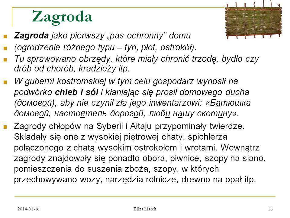 2014-01-16 Eliza Małek 16 Zagroda Zagroda jako pierwszy pas ochronny domu (ogrodzenie różnego typu – tyn, płot, ostrokół). Tu sprawowano obrzędy, któr
