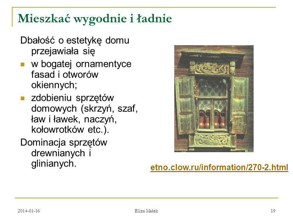 2014-01-16 Eliza Małek 19 Mieszkać wygodnie i ładnie Dbałość o estetykę domu przejawiała się w bogatej ornamentyce fasad i otworów okiennych; zdobieni