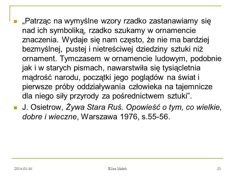 2014-01-16 Eliza Małek 21 Patrząc na wymyślne wzory rzadko zastanawiamy się nad ich symboliką, rzadko szukamy w ornamencie znaczenia. Wydaje się nam c