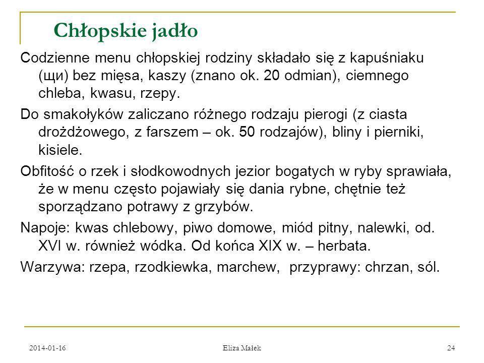 2014-01-16 Eliza Małek 24 Chłopskie jadło Codzienne menu chłopskiej rodziny składało się z kapuśniaku (щи) bez mięsa, kaszy (znano ok. 20 odmian), cie