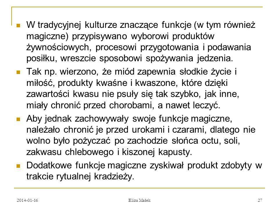 2014-01-16 Eliza Małek 27 W tradycyjnej kulturze znaczące funkcje (w tym również magiczne) przypisywano wyborowi produktów żywnościowych, procesowi pr
