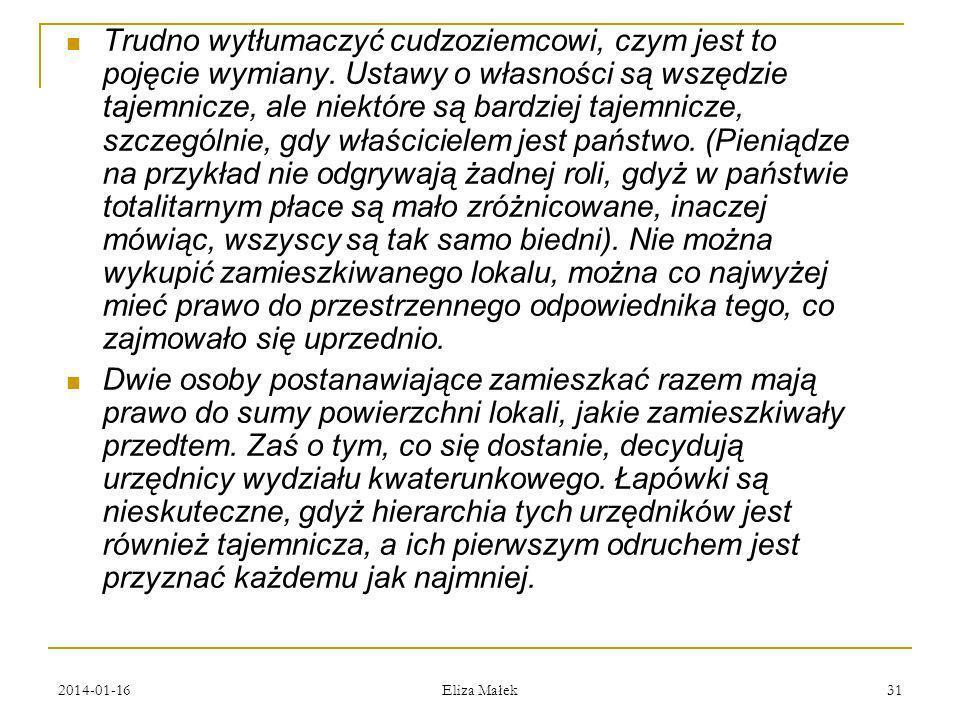 2014-01-16 Eliza Małek 31 Trudno wytłumaczyć cudzoziemcowi, czym jest to pojęcie wymiany. Ustawy o własności są wszędzie tajemnicze, ale niektóre są b