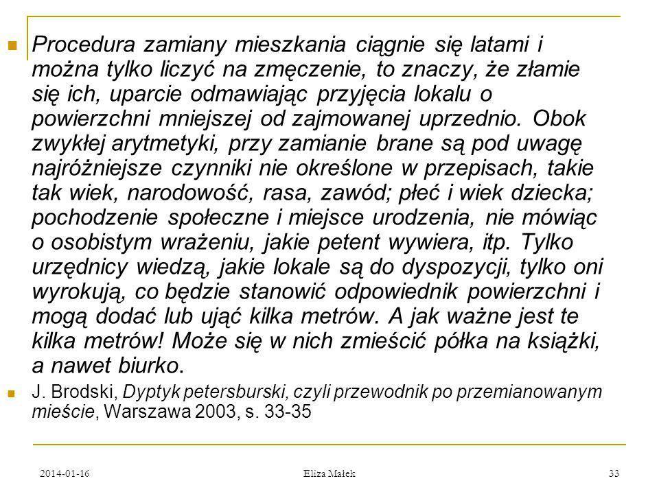 2014-01-16 Eliza Małek 33 Procedura zamiany mieszkania ciągnie się latami i można tylko liczyć na zmęczenie, to znaczy, że złamie się ich, uparcie odm
