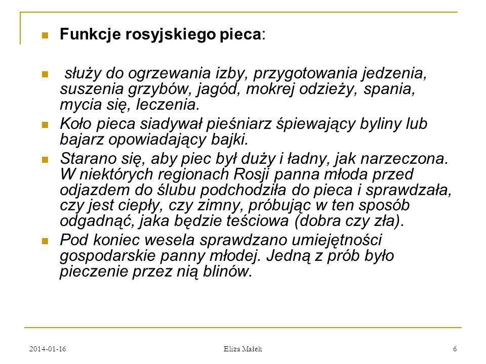 2014-01-16 Eliza Małek 6 Funkcje rosyjskiego pieca: służy do ogrzewania izby, przygotowania jedzenia, suszenia grzybów, jagód, mokrej odzieży, spania,