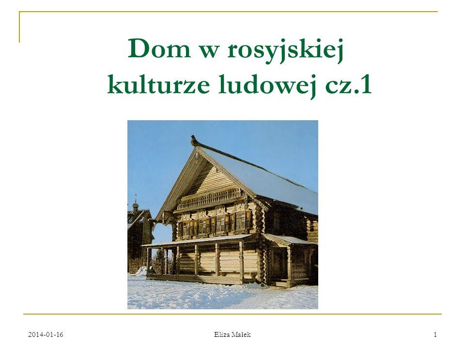 2014-01-16 Eliza Małek 22 Różnice regionalne Na północy Rosji domy były z reguły większe (3- nawet 4- izbowe), piętrowe, połączone z sienią, szopą i spiżarnią w jedną całość, aby do jego zagrody-twierdzy nie miał dostępu dziki zwierz i zły człowiek.