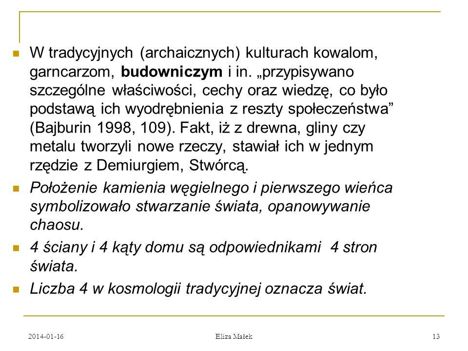 2014-01-16 Eliza Małek 13 W tradycyjnych (archaicznych) kulturach kowalom, garncarzom, budowniczym i in. przypisywano szczególne właściwości, cechy or