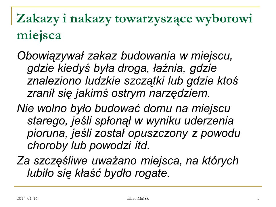2014-01-16 Eliza Małek 5 Zakazy i nakazy towarzyszące wyborowi miejsca Obowiązywał zakaz budowania w miejscu, gdzie kiedyś była droga, łaźnia, gdzie z
