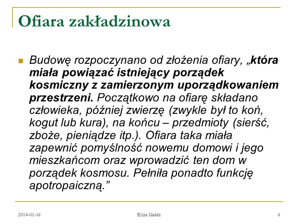 2014-01-16 Eliza Małek 6 Ofiara zakładzinowa Budowę rozpoczynano od złożenia ofiary, która miała powiązać istniejący porządek kosmiczny z zamierzonym