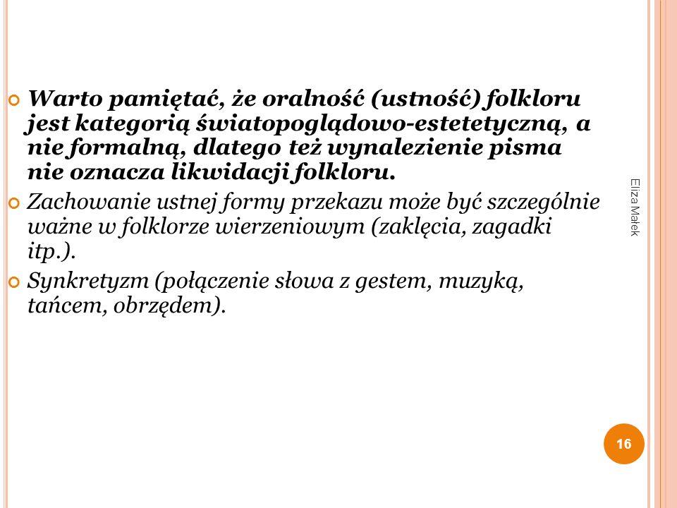 16 Warto pamiętać, że oralność (ustność) folkloru jest kategorią światopoglądowo-estetetyczną, a nie formalną, dlatego też wynalezienie pisma nie ozna