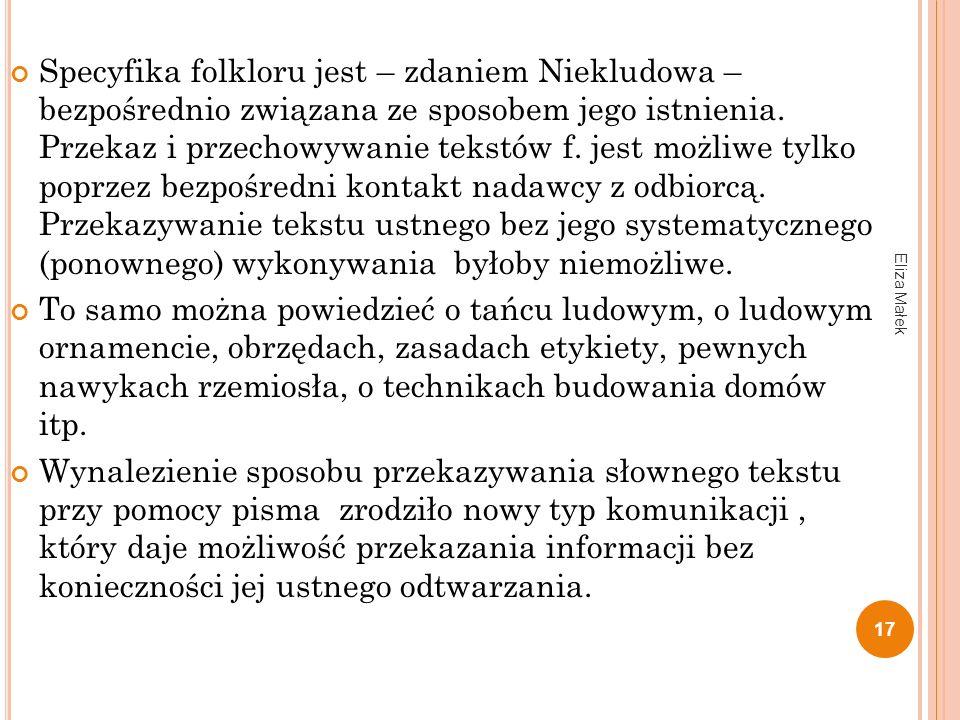 Eliza Małek 17 Specyfika folkloru jest – zdaniem Niekludowa – bezpośrednio związana ze sposobem jego istnienia. Przekaz i przechowywanie tekstów f. je