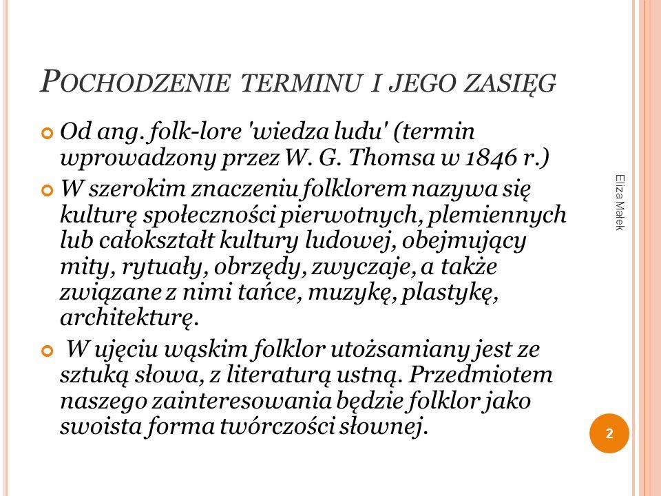 P OCHODZENIE TERMINU I JEGO ZASIĘG Od ang. folk-lore 'wiedza ludu' (termin wprowadzony przez W. G. Thomsa w 1846 r.) W szerokim znaczeniu folklorem na