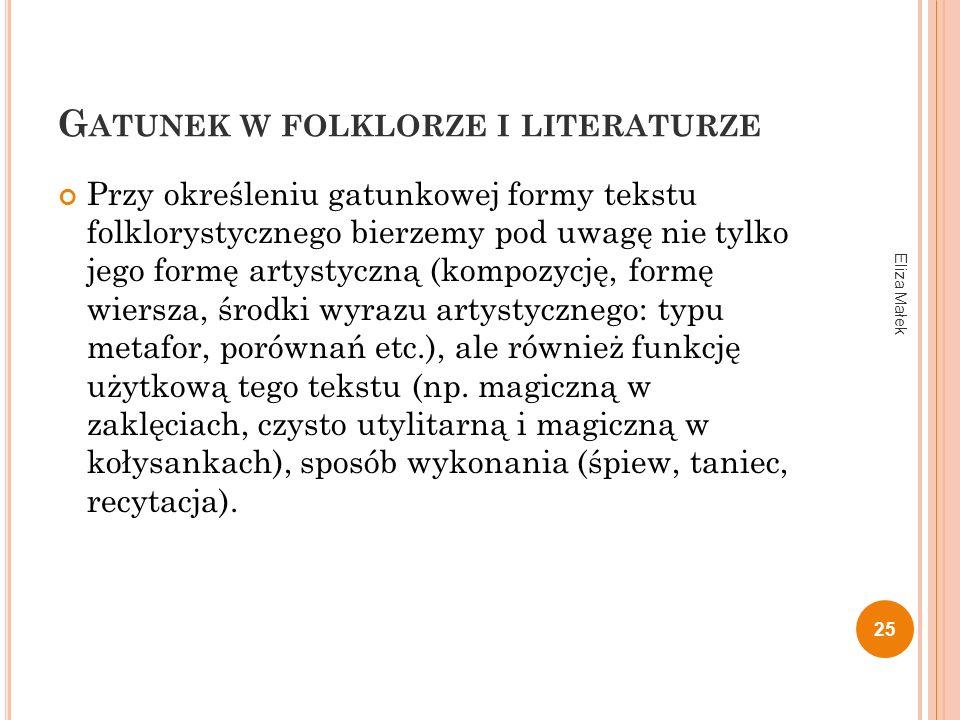 G ATUNEK W FOLKLORZE I LITERATURZE Przy określeniu gatunkowej formy tekstu folklorystycznego bierzemy pod uwagę nie tylko jego formę artystyczną (komp