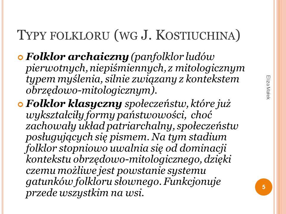T YPY FOLKLORU ( WG J. K OSTIUCHINA ) Folklor archaiczny (panfolklor ludów pierwotnych, niepiśmiennych, z mitologicznym typem myślenia, silnie związan