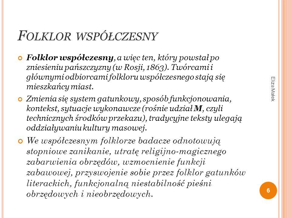 F OLKLOR WSPÓŁCZESNY Folklor współczesny, a więc ten, który powstał po zniesieniu pańszczyzny (w Rosji, 1863). Twórcami i głównymi odbiorcami folkloru