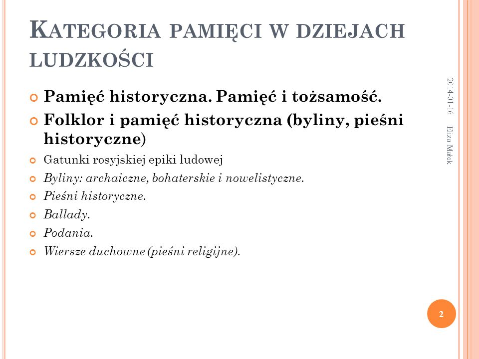 Eliza Małek 3 Termin bylina wprowadzili folkloryści, śpiewacy nazywają owe pieśni starinami/starinkami (старина, старинка).