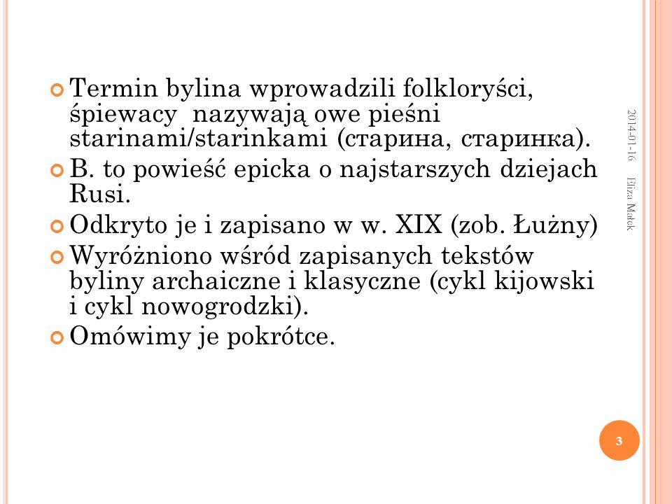 W ĄTKI I BOHATEROWIE BYLIN ARCHAICZNYCH ( NAJSTARSZYCH ) Wołch Wsiesławowicz – bohater posiadający cechy magiczne i bohaterskie.