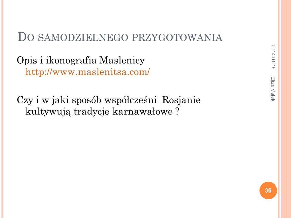 D O SAMODZIELNEGO PRZYGOTOWANIA Opis i ikonografia Maslenicy http://www.maslenitsa.com/ http://www.maslenitsa.com/ Czy i w jaki sposób współcześni Rosjanie kultywują tradycje karnawałowe .