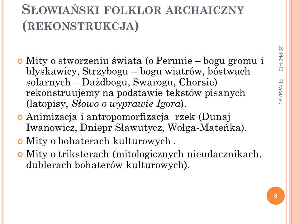 2014-01-16 Eliza Małek 9 R EKONSTRUKCJA MITU O JAJU KOSMICZNYM NA MATERIALE BAJEK O TRZECH KRÓLESTWACH ( TYP 301, 302) Uciekając z podziemnego królestwa, bohaterowie zwijają je w jajko (złote, srebrne, miedziane); Pionowe rozmieszczenie elementów przestrzeni (podziemne, dolne królestwo lub niebieskie); Wydostawanie się z podziemnego królestwa po dębie (czasem przy pomocy ptaka).