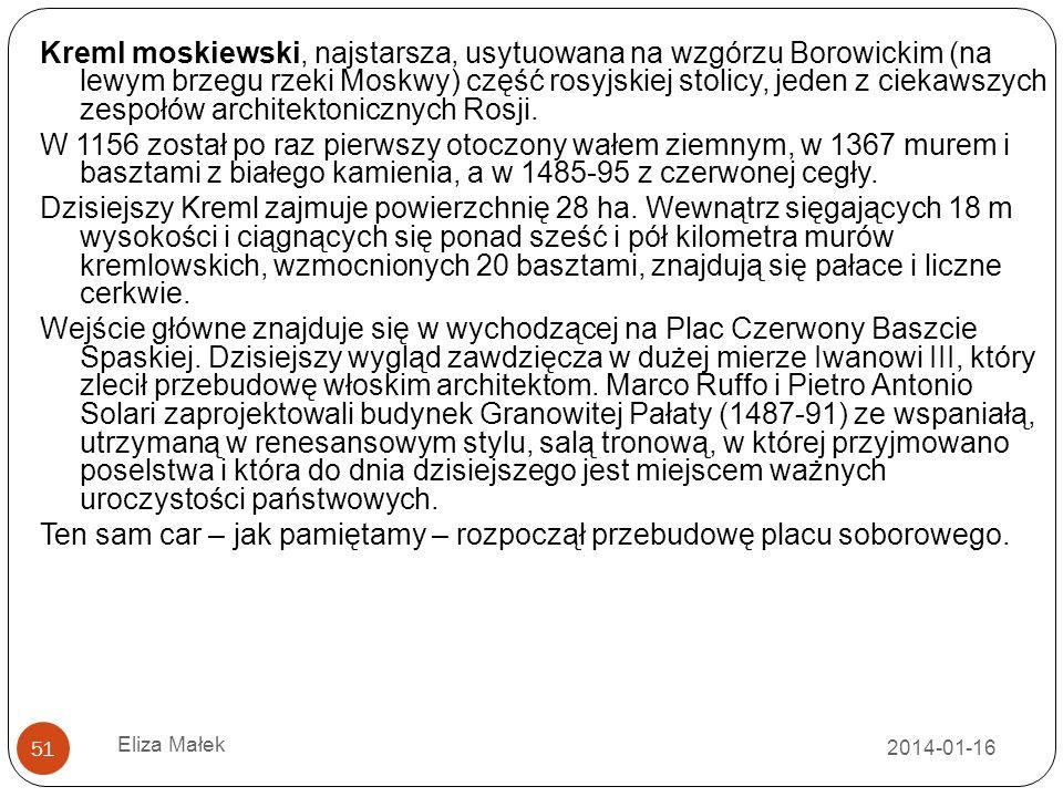 2014-01-16 Eliza Małek 51 Kreml moskiewski, najstarsza, usytuowana na wzgórzu Borowickim (na lewym brzegu rzeki Moskwy) część rosyjskiej stolicy, jede