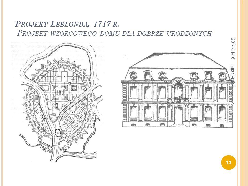 P ROJEKT L EBLONDA, 1717 R. P ROJEKT WZORCOWEGO DOMU DLA DOBRZE URODZONYCH 2014-01-16 13 Eliza Małek