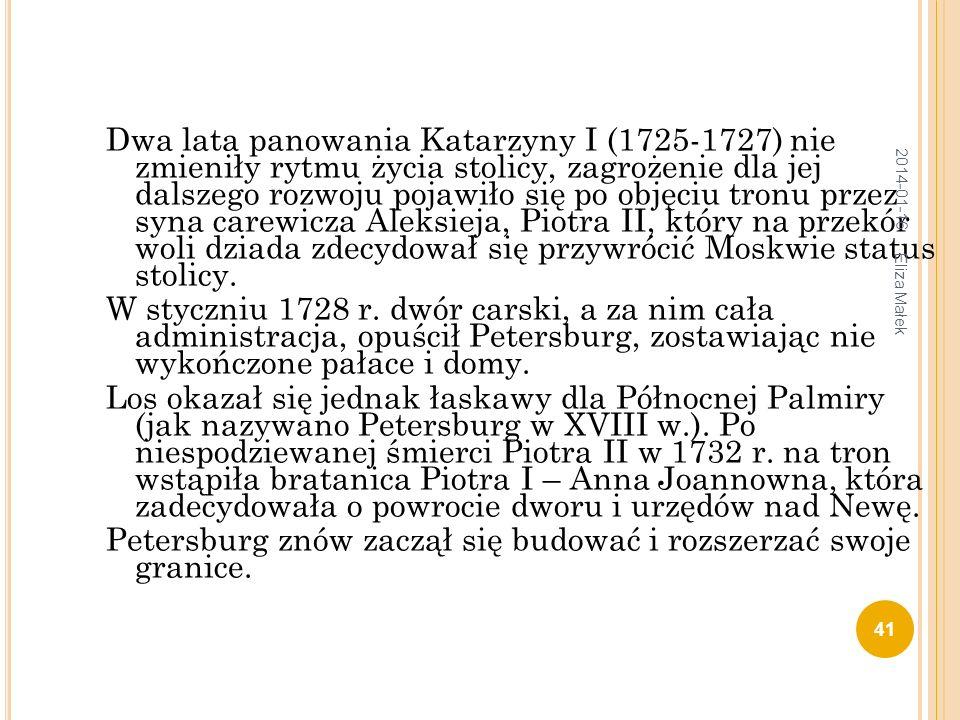 Dwa lata panowania Katarzyny I (1725-1727) nie zmieniły rytmu życia stolicy, zagrożenie dla jej dalszego rozwoju pojawiło się po objęciu tronu przez syna carewicza Aleksieja, Piotra II, który na przekór woli dziada zdecydował się przywrócić Moskwie status stolicy.