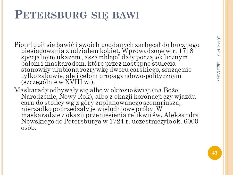 P ETERSBURG SIĘ BAWI Piotr lubił się bawić i swoich poddanych zachęcał do hucznego biesiadowania z udziałem kobiet. Wprowadzone w r. 1718 specjalnym u