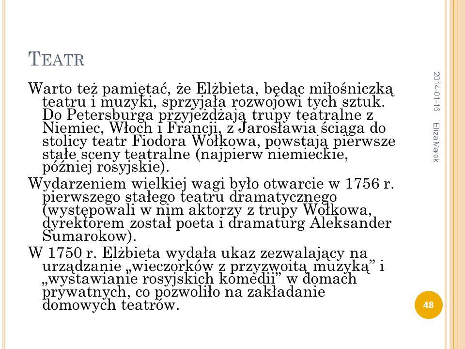 T EATR Warto też pamiętać, że Elżbieta, będąc miłośniczką teatru i muzyki, sprzyjała rozwojowi tych sztuk. Do Petersburga przyjeżdżają trupy teatralne