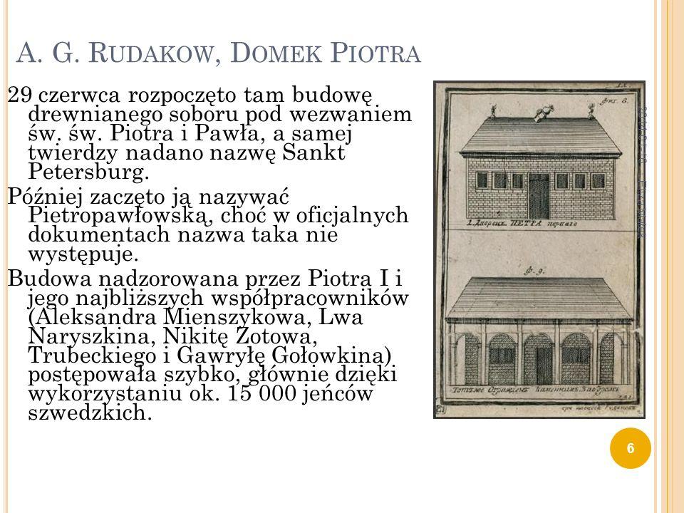 A. G. R UDAKOW, D OMEK P IOTRA 29 czerwca rozpoczęto tam budowę drewnianego soboru pod wezwaniem św. św. Piotra i Pawła, a samej twierdzy nadano nazwę