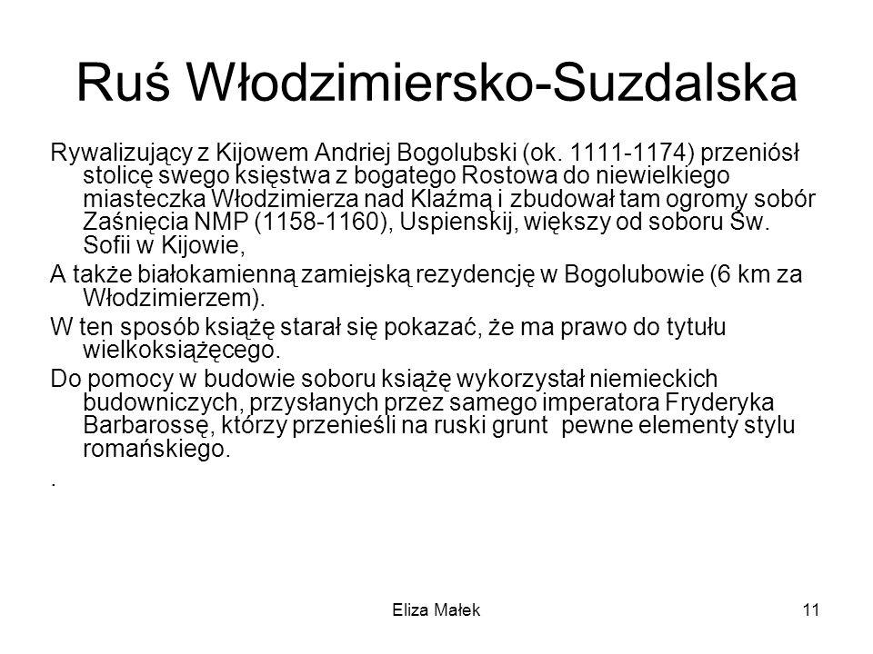 Eliza Małek11 Ruś Włodzimiersko-Suzdalska Rywalizujący z Kijowem Andriej Bogolubski (ok. 1111-1174) przeniósł stolicę swego księstwa z bogatego Rostow