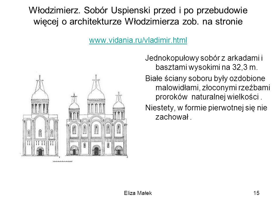 Włodzimierz. Sobór Uspienski przed i po przebudowie więcej o architekturze Włodzimierza zob. na stronie www.vidania.ru/vladimir.html www.vidania.ru/vl