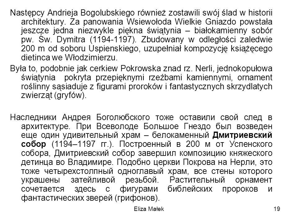 Eliza Małek19 Następcy Andrieja Bogolubskiego również zostawili swój ślad w historii architektury. Za panowania Wsiewołoda Wielkie Gniazdo powstała je