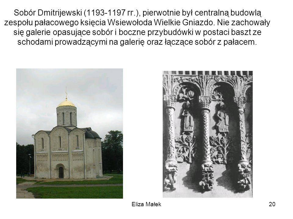 Eliza Małek20 Sobór Dmitrijewski (1193-1197 гг.), pierwotnie był centralną budowlą zespołu pałacowego księcia Wsiewołoda Wielkie Gniazdo. Nie zachował