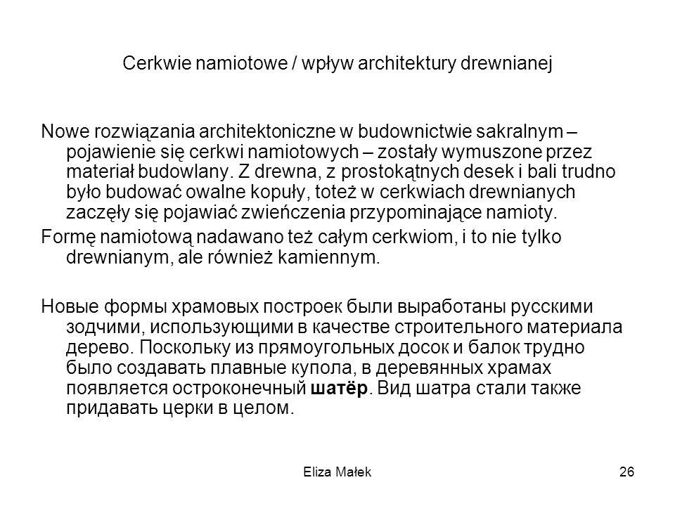Eliza Małek26 Cerkwie namiotowe / wpływ architektury drewnianej Nowe rozwiązania architektoniczne w budownictwie sakralnym – pojawienie się cerkwi nam