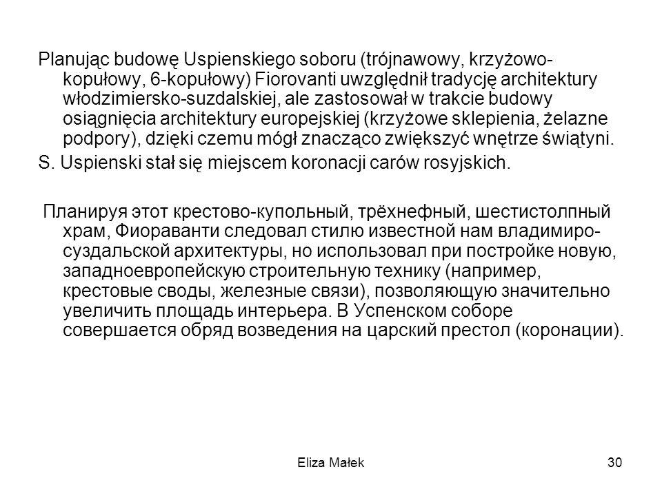 Eliza Małek30 Planując budowę Uspienskiego soboru (trójnawowy, krzyżowo- kopułowy, 6-kopułowy) Fiorovanti uwzględnił tradycję architektury włodzimiers