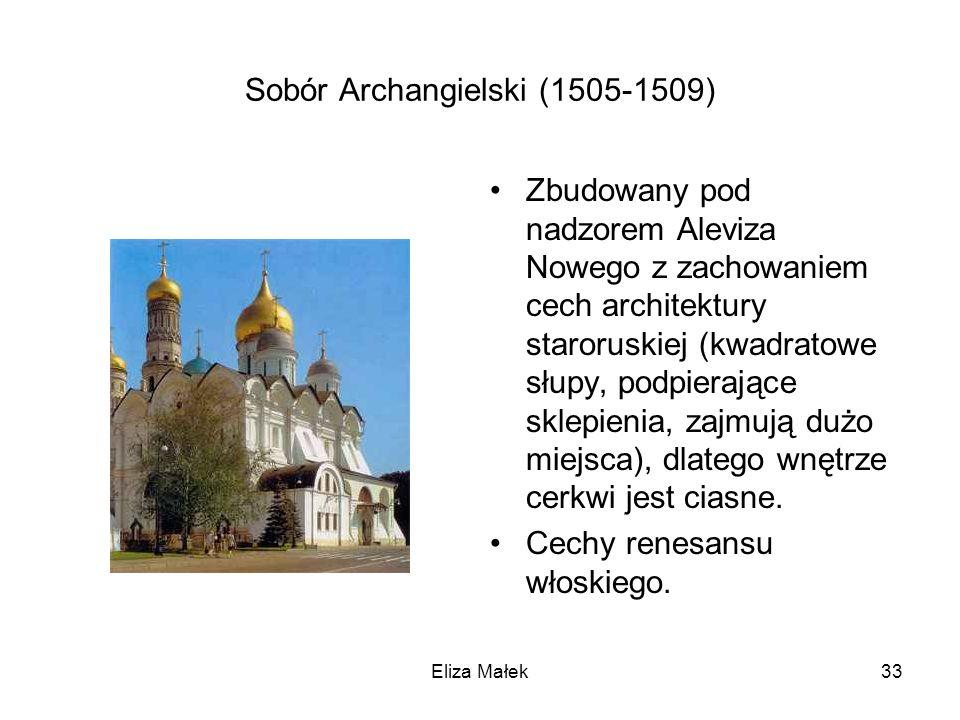 Sobór Archangielski (1505-1509) Zbudowany pod nadzorem Aleviza Nowego z zachowaniem cech architektury staroruskiej (kwadratowe słupy, podpierające skl