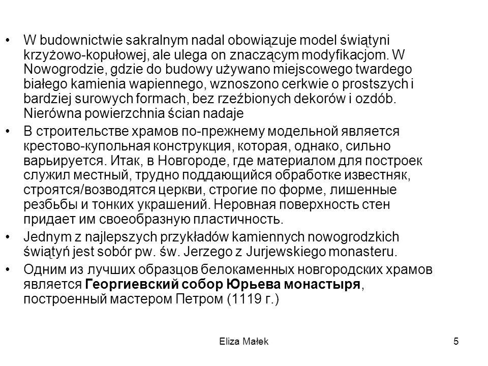 Eliza Małek5 W budownictwie sakralnym nadal obowiązuje model świątyni krzyżowo-kopułowej, ale ulega on znaczącym modyfikacjom. W Nowogrodzie, gdzie do