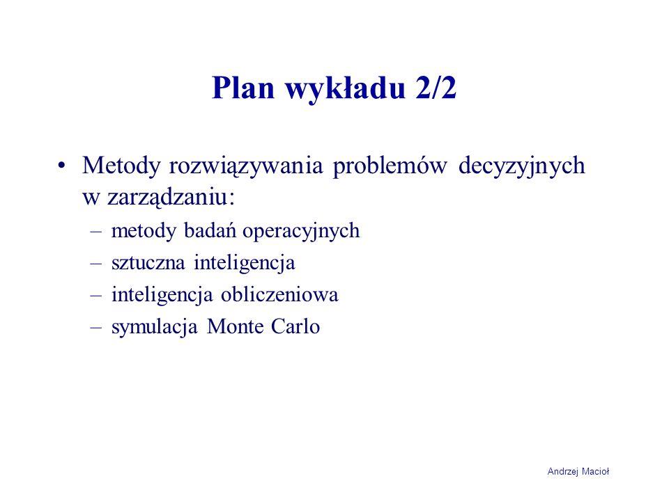 Andrzej Macioł Plan wykładu 2/2 Metody rozwiązywania problemów decyzyjnych w zarządzaniu: –metody badań operacyjnych –sztuczna inteligencja –inteligen