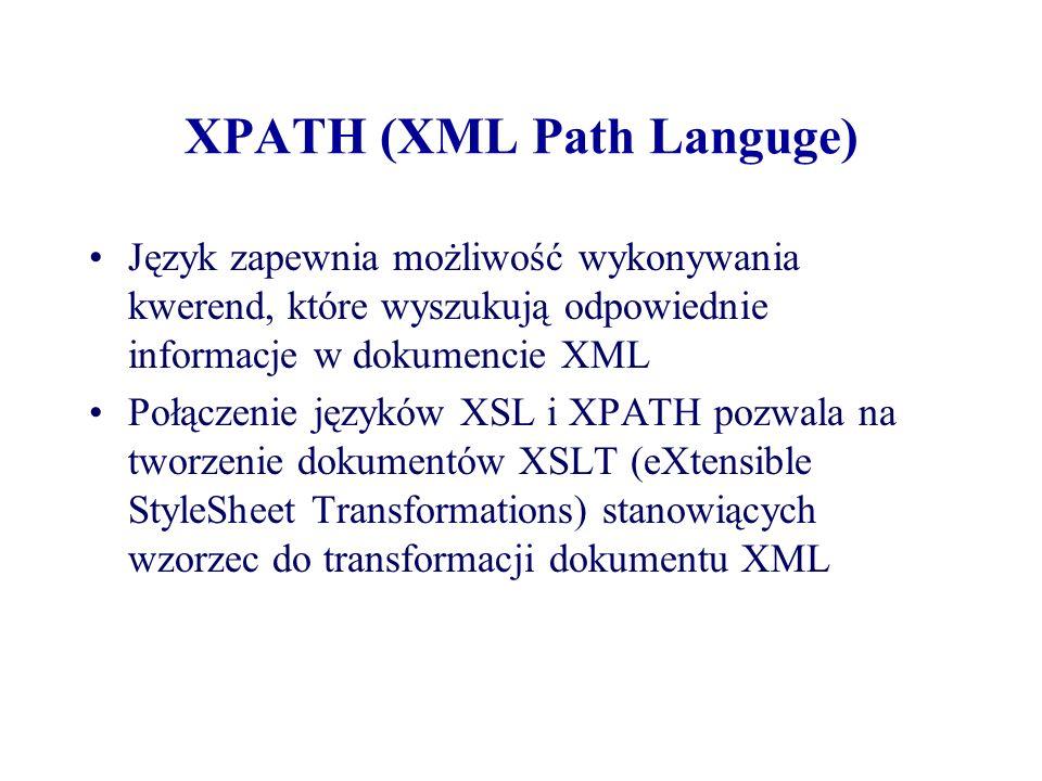XPATH (XML Path Languge) Język zapewnia możliwość wykonywania kwerend, które wyszukują odpowiednie informacje w dokumencie XML Połączenie języków XSL